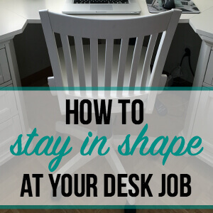 How to Stay in Shape and Active at Your Desk Job