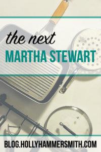The Next Martha Stewart