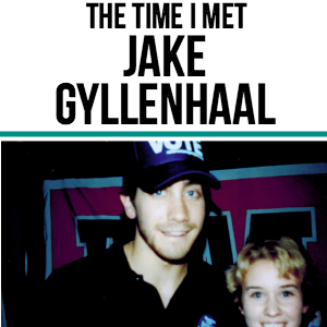 The Time I Met Jake Gyllenhaal