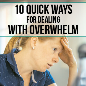 10 Quick Ways for Dealing with Overwhelm
